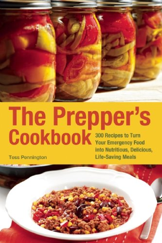 The Preppers Cookbook: 300 Recipes to Turn Your Emergency Food into Nutritious, Delicious, Life-Saving Meals