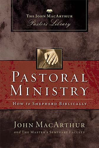 Pastoral Ministry: How to Shepherd Biblically (MacArthur Pastor's Library): John MacArthur, Master's Seminary Faculty: 9781418500061: Amazon.com: Books