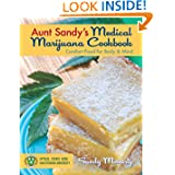 Aunt Sandy's Medical Marijuana Cookbook: Comfort Food for Mind and Body by Sandy Moriarty, Richard Lee and Denis Peron