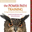 The Power Path Training: Living the Secrets of the Inner Shaman  by José Luis Stevens, Lena Stevens Narrated by José Luis Stevens, Lena Stevens