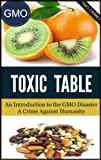 GMO TOXIC TABLE - An Introduction to the GMO FOOD Disaster - A Crime Against Humanity