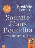Socrate Jésus Bouddha, trois maîtres de vie  (op) - Audio livre 1CD MP3 582 Mo