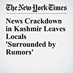 News Crackdown in Kashmir Leaves Locals 'Surrounded by Rumors' | Nida Najar,Hari Kumar