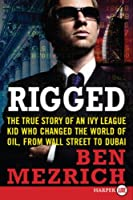 Rigged LP: The True Story of an Ivy League Kid Who Changed the World of Oil, from Wall Street to Dubai