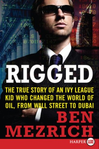Rigged LP: The True Story of an Ivy League Kid Who Changed the World of Oil, from Wall Street to Dubai PDF
