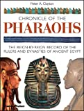 Chronicle of the Pharaohs: The Reign-by-Reign Record of the Rulers and Dynasties of Ancient Egypt (The Chronicles Series)