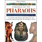 Chronicle of the Pharaohs: The Reign-by-Reign Record of the Rulers and Dynasties of Ancient Egypt: The Reign-by-reign Records of the Rulers and Dynasties of Ancient Egypt (Chronicles)by Peter A. Clayton