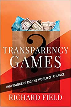 Transparency Games: How Bankers Rig The World Of Finance