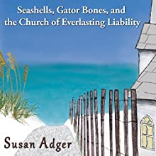 Seashells, Gator Bones, and the Church of Everlasting Liability: Stories from a Small Florida Town in the 1930s (       UNABRIDGED) by Susan Adger Narrated by Susan Adger