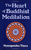The Heart of Buddhist Meditation: Satipatthna  A Handbook of Mental Training Based on the Buddha's Way of Mindfulness, With an Anthology of Relevant Texts Translated from the Pali and (0877280738) by Nyanaponika