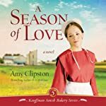 A Season of Love (       UNABRIDGED) by Amy Clipston Narrated by Devon O'Day