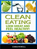 CLEAN EATING: LOOK GREAT AND FEEL HEALTHY (English Edition)