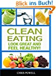 CLEAN EATING: LOOK GREAT AND FEEL HEA...