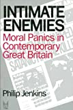 Intimate Enemies: Moral Panics in Contemporary Great Britian (Social Problems and Social Issues) (0202304361) by Jenkins, Philip