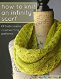 img - for How to Knit an Infinity Scarf + 9 Fashionable Cowl Knitting Patterns book / textbook / text book