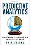 Predictive Analytics: the Power to Predict Who Will Click. Buy. Lie. or Die by Siegel. Eric ( 2013 ) Hardcover