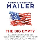 The Big Empty: Dialogues on Politics, Sex, God, Boxing, Morality, Myth, Poker and Bad Conscience in America Hörbuch von Norman Mailer, John Buffalo Mailer Gesprochen von: John Buffalo Mailer, Stephen Mailer