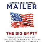 The Big Empty: Dialogues on Politics, Sex, God, Boxing, Morality, Myth, Poker and Bad Conscience in America | Norman Mailer,John Buffalo Mailer