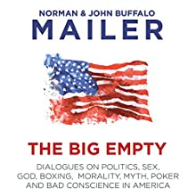 The Big Empty: Dialogues on Politics, Sex, God, Boxing, Morality, Myth, Poker and Bad Conscience in America Audiobook by Norman Mailer, John Buffalo Mailer Narrated by John Buffalo Mailer, Stephen Mailer