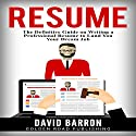 Resume: The Definitive Guide on Writing a Professional Resume to Land You Your Dream Job Audiobook by David Barron Narrated by Doug Greene