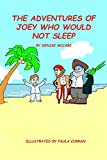 The Adventures of Joey Who Would Not Sleep (Children's Picture Books for ages 2-6.  Early childhood  transitions. Book 1)