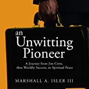 An Unwitting Pioneer: A Journey from Jim Crow, thru Worldly Success, to Spiritual Peace | [Marshall A. Isler]