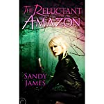 The Reluctant Amazon (       UNABRIDGED) by Sandy James Narrated by Cynthia Barrett