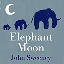 Elephant Moon (       UNABRIDGED) by John Sweeney Narrated by Helen Johns