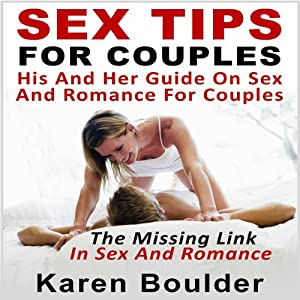 Sex Tips for Couples: His and Her Guide on Sex and Romance for Couples: The Missing Link in Sex and Romance | [Karen Boulder]