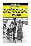 img - for Los a??os heroicos del Tour de Francia (1903-1914) by Ignacio G. Iglesias (2014-07-10) book / textbook / text book
