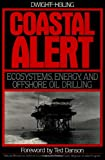 Coastal Alert: Energy Ecosystems And Offshore Oil Drilling (Island Press Critical Issues Series) (1559630507) by Holing, Dwight