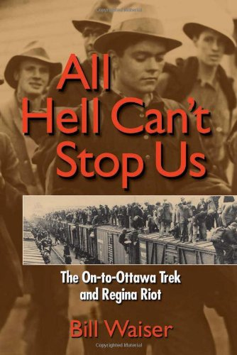 All Hell Can't Stop Us: The On-To-Ottawa Trek and Regina Riot