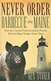 img - for Never Order Barbecue in Maine: Proven Career Strategies from People Who've Been There, Done That book / textbook / text book