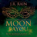 Moon Bayou: Samantha Moon Case Files Book 1 (       UNABRIDGED) by J.R. Rain, Rod Kierkegaard Jr Narrated by Kathy Vogel