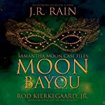 Moon Bayou: Samantha Moon Case Files Book 1 | J.R. Rain,Rod Kierkegaard Jr