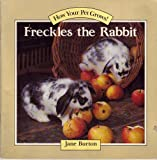 Freckles the Rabbit (How Your Pet Grows) (0394896394) by Burton, Jane