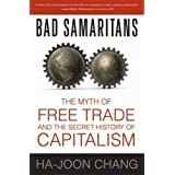 Bad Samaritans: The Myth of Free Trade and the Secret History of Capitalism ~ Ha-Joon Chang