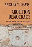 Abolition Democracy: Beyond Prisons, Torture, and Empire  Interviews with Angela Y. Davis (Open Media)