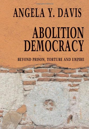 Abolition Democracy: Beyond Empire, Prisons, and Torture...