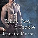 Takes Two to Tackle: Santa Fe Bobcats Series, Book 3 Audiobook by Jeanette Murray Narrated by Carly Robins