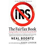 The Fair Tax Book: Saying Goodbye to the Income Tax and the IRS ~ Neal Boortz