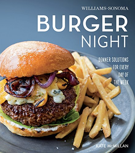burger-night-dinner-solutions-for-every-day-of-the-week-williams-sonoma-whats-for-dinner
