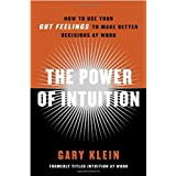 The Power of Intuition: How to Use Your Gut Feelings to Make Better Decisions at Workby Gary Klein
