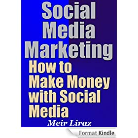 Social Media Marketing: How to Make Money With Social Media (English Edition)