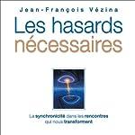 Les hasards nécessaires: La synchronicité dans les rencontres qui nous transforment | Jean-François Vézina