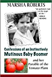 Confessions of an Instinctively Mutinous Baby Boomer and her Parable of the Tomato Plant (Mutinous Boomer Book 1)