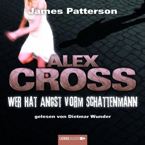 James Patterson - Alex Cross - Wer hat Angst vorm Schattenmann