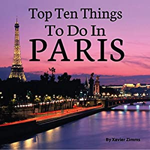 The Top 10 Things to Do in Paris Audiobook