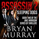 Assassin 2: Sleeping Dogs Audiobook by Bryan Murray Narrated by Dan Boice