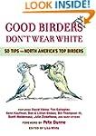 Good Birders Don't Wear White: 50 Tip...